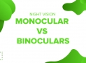 Night Vision Monocular vs Binoculars (How you will choose)